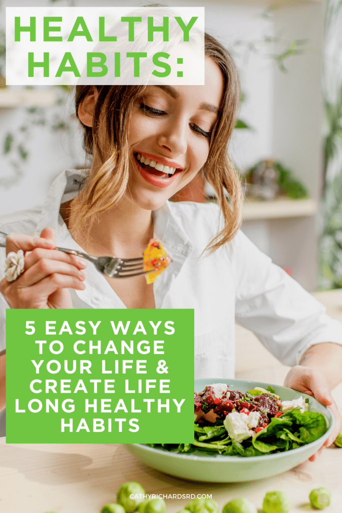 Healthy Habits: 5 Easy Ways to Change Your Life Cathyrichardsrd.com